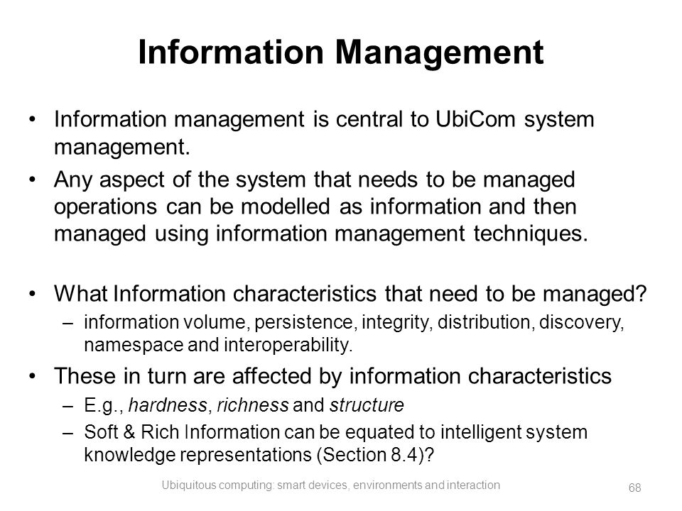 Information Management Information management is central to UbiCom system management. Any aspect of the system that needs to be managed operations can