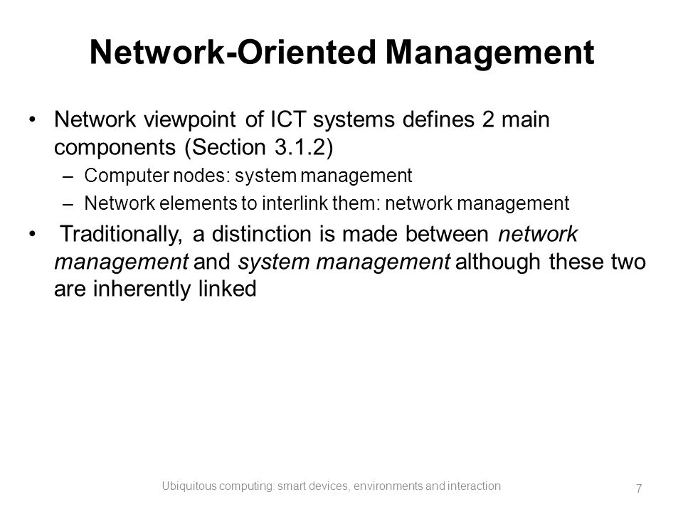 Network-Oriented Management Network viewpoint of ICT systems defines 2 main components (Section 3.1.2) –Computer nodes: system management –Network ele