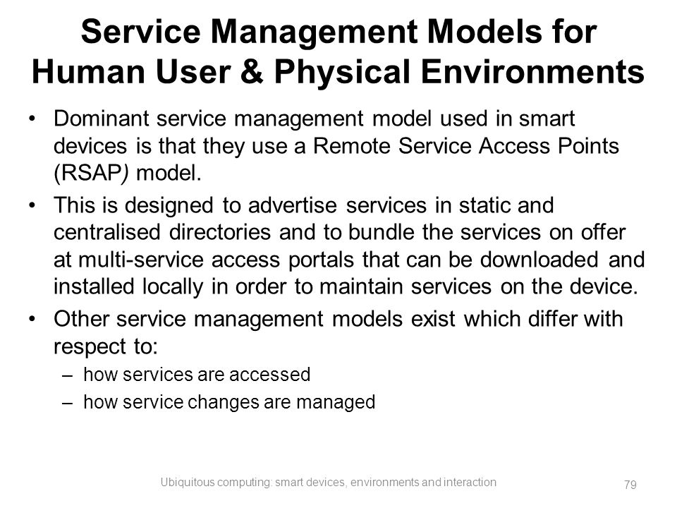 Service Management Models for Human User & Physical Environments Dominant service management model used in smart devices is that they use a Remote Ser