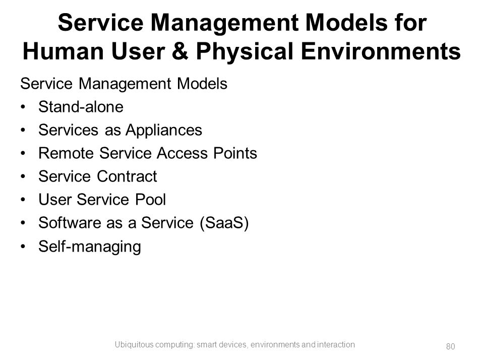 Service Management Models for Human User & Physical Environments Service Management Models Stand-alone Services as Appliances Remote Service Access Po