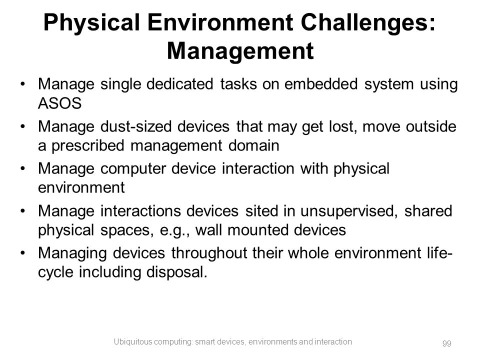Physical Environment Challenges: Management Manage single dedicated tasks on embedded system using ASOS Manage dust-sized devices that may get lost, m