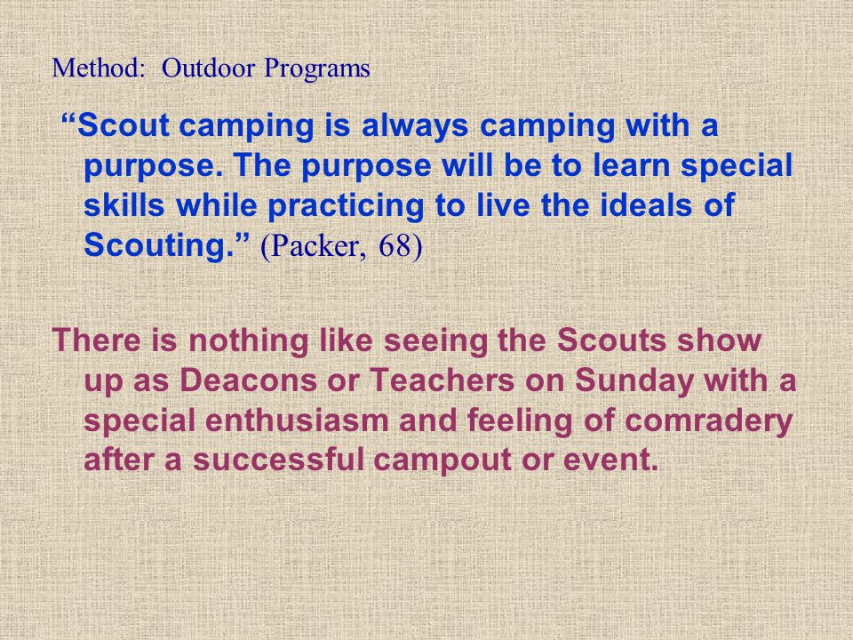 """Method: Outdoor Programs """"Scout camping is always camping with a purpose. The purpose will be to learn special skills while practicing to live the ide"""