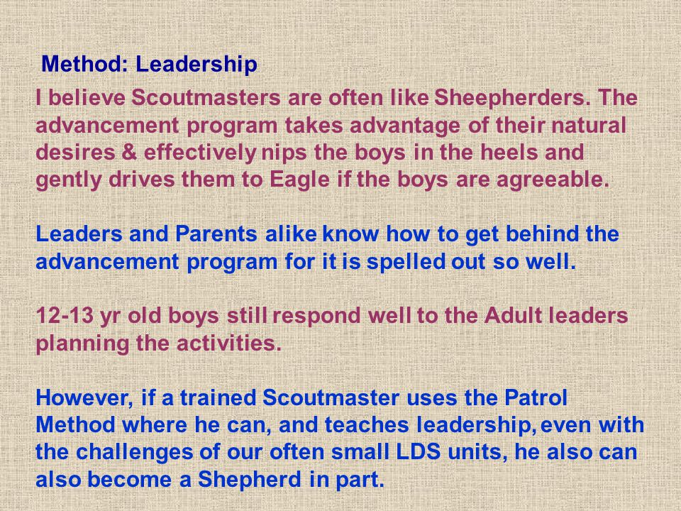 Method: Leadership I believe Scoutmasters are often like Sheepherders. The advancement program takes advantage of their natural desires & effectively