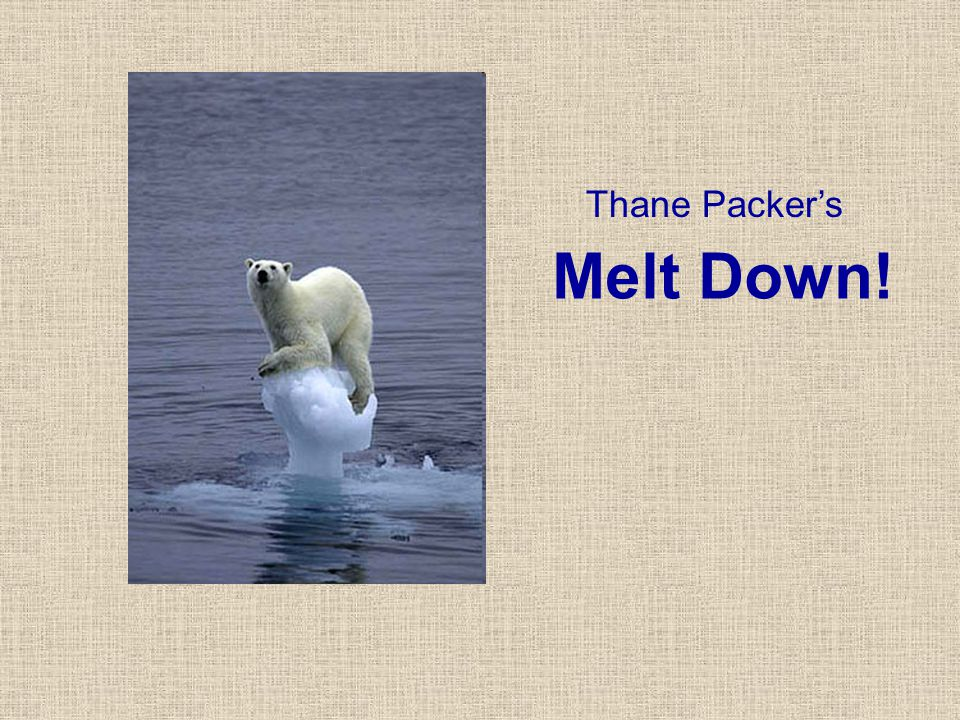 Melt Down! Thane Packer's