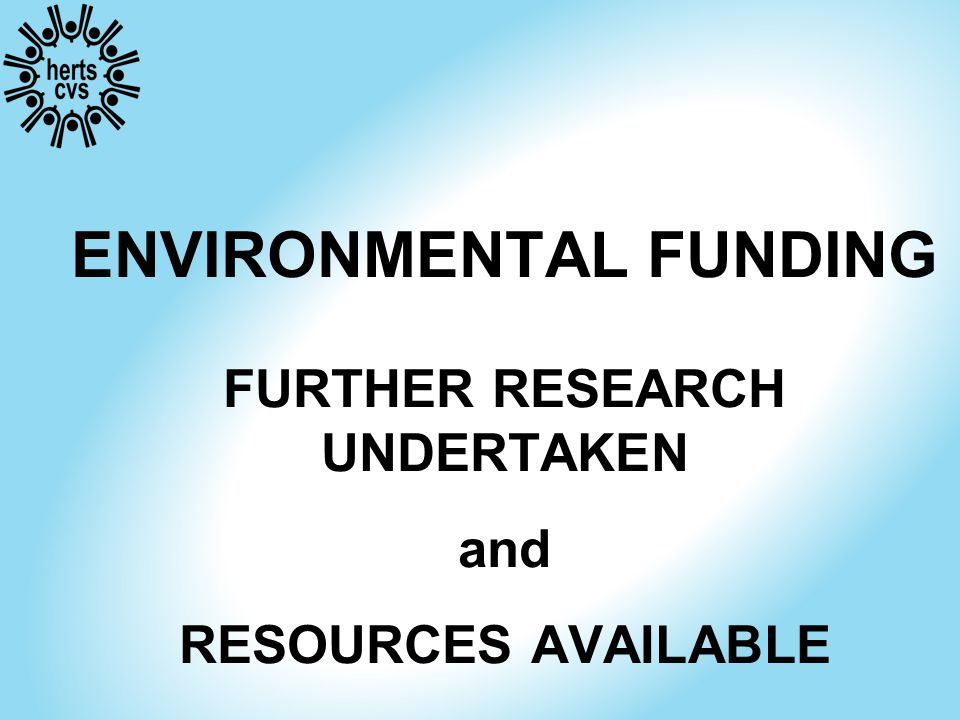 ENVIRONMENTAL FUNDING FURTHER RESEARCH UNDERTAKEN and RESOURCES AVAILABLE