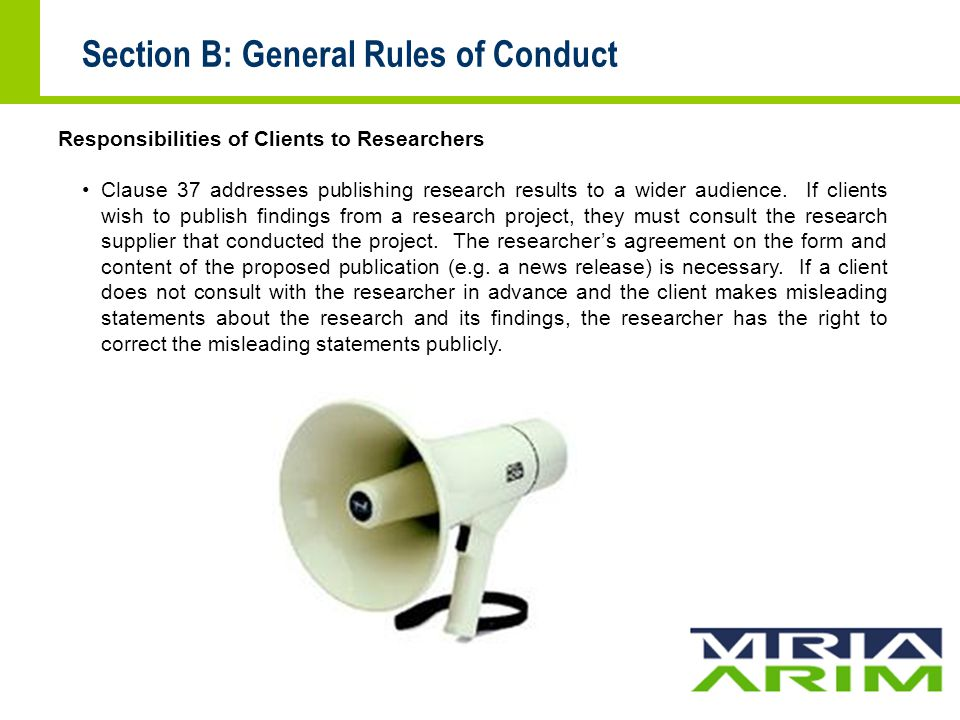 Section B: General Rules of Conduct Responsibilities of Clients to Researchers Clause 37 addresses publishing research results to a wider audience.