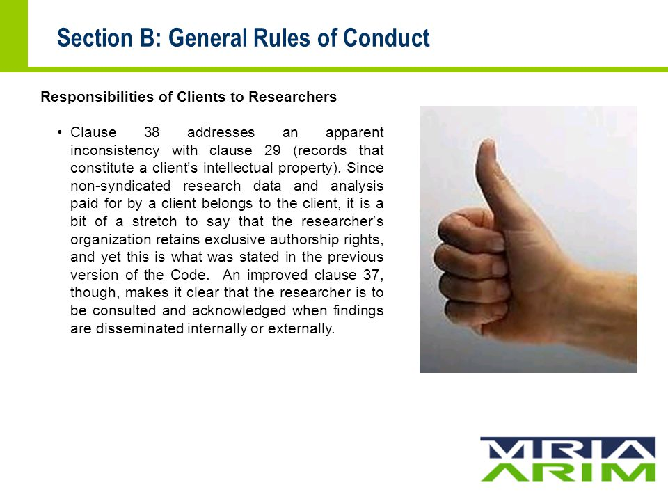 Section B: General Rules of Conduct Responsibilities of Clients to Researchers Clause 38 addresses an apparent inconsistency with clause 29 (records that constitute a client's intellectual property).