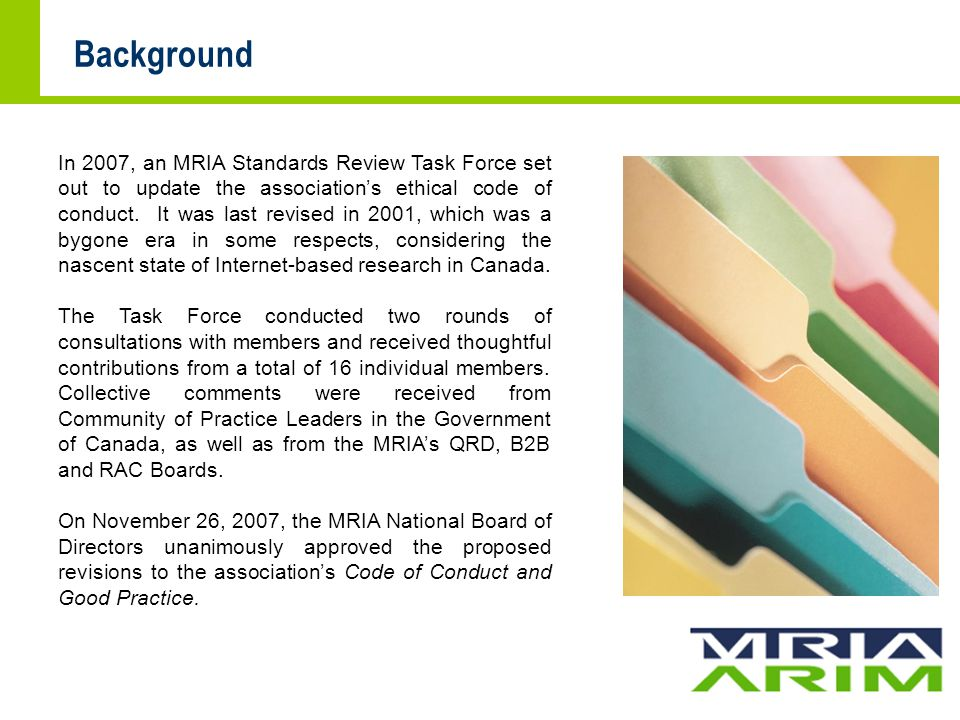Background In 2007, an MRIA Standards Review Task Force set out to update the association's ethical code of conduct.