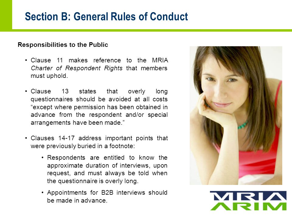 Section B: General Rules of Conduct Responsibilities to the Public Clause 11 makes reference to the MRIA Charter of Respondent Rights that members must uphold.