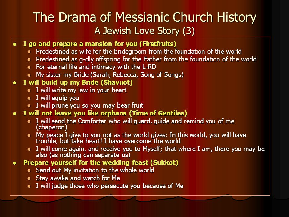 The Drama of Messianic Church History A Jewish Love Story (3) Igo and prepare a mansion for you (Firstfruits) Predestined Predestined as wife for the