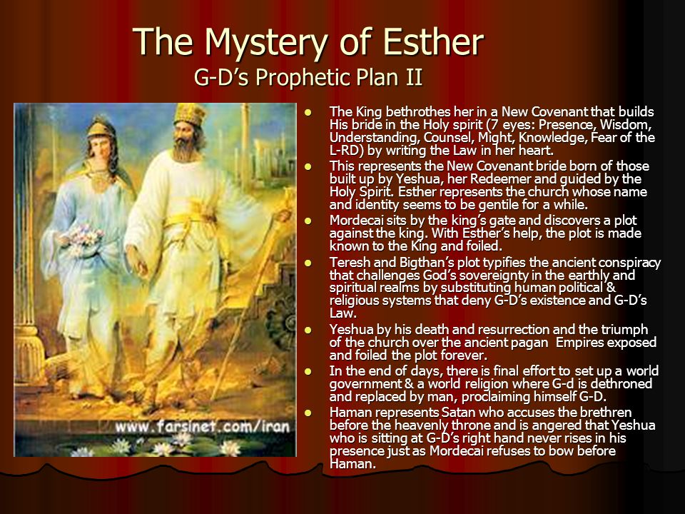 The Mystery of Esther G-D's Prophetic Plan II The King bethrothes her in a New Covenant that builds His bride in the Holy spirit (7 eyes: Presence, Wi