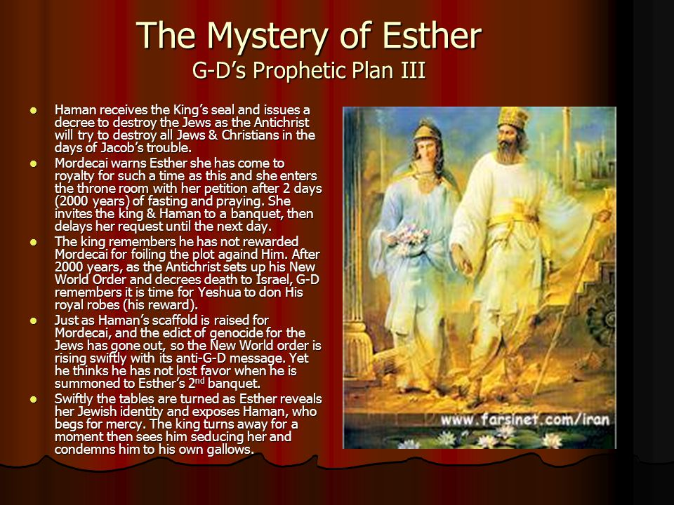 The Mystery of Esther G-D's Prophetic Plan III Haman receives the King's seal and issues a decree to destroy the Jews as the Antichrist will try to de
