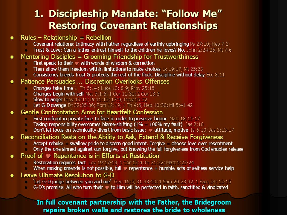 "1.D iscipleship Mandate: ""Follow Me"" Restoring Covenant Relationships Rules Rules – Relationship = Rebellion Covenant Covenant relations: Intimacy wit"