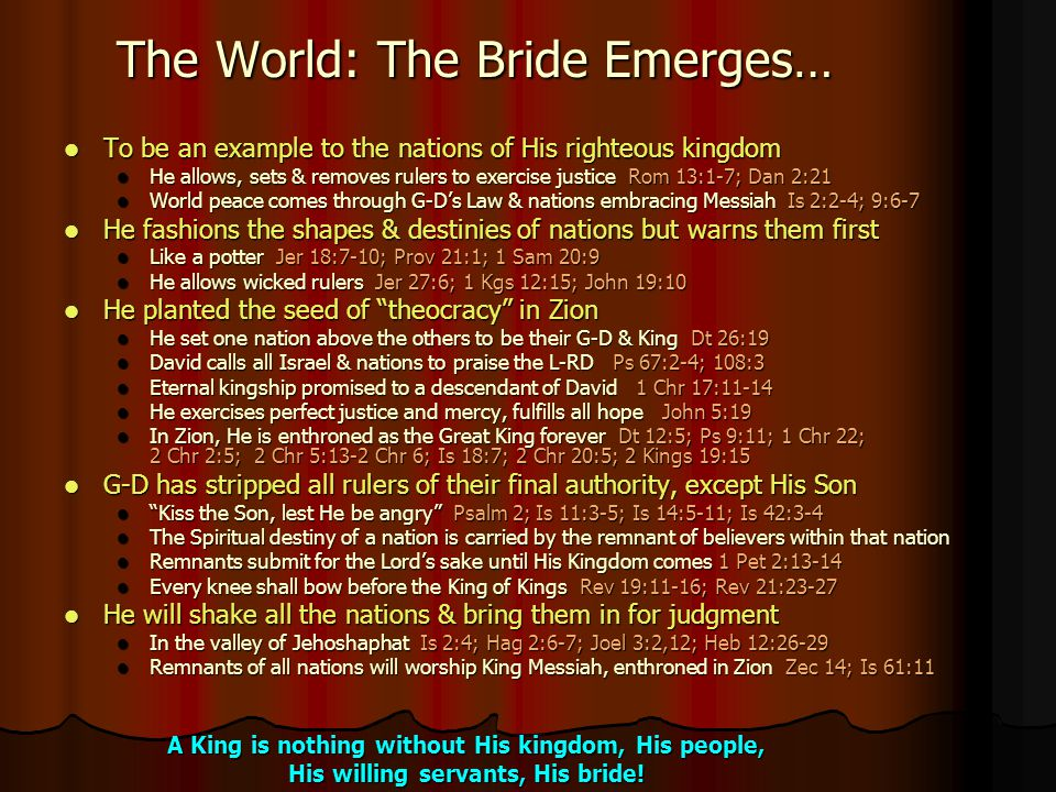 The World: The Bride Emerges… To be an example to the nations of His righteous kingdom To be an example to the nations of His righteous kingdom He all