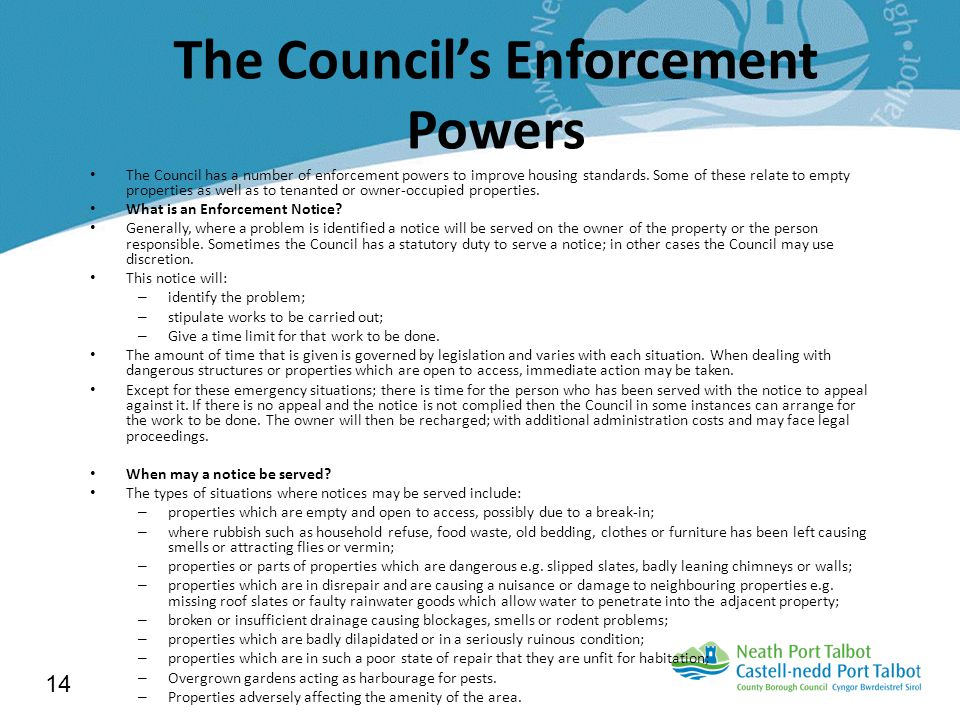 The Council's Enforcement Powers The Council has a number of enforcement powers to improve housing standards.