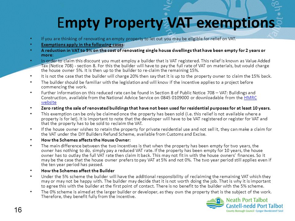 Empty Property VAT exemptions If you are thinking of renovating an empty property to let out you may be eligible for relief on VAT.