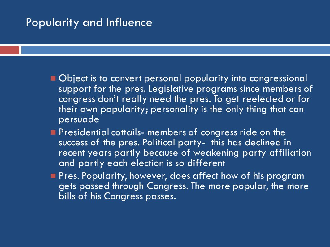 Popularity and Influence Object is to convert personal popularity into congressional support for the pres.