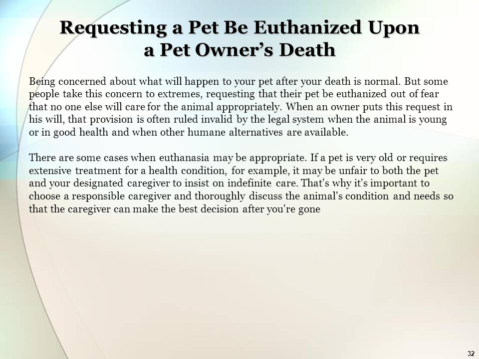 32 Requesting a Pet Be Euthanized Upon a Pet Owner's Death Being concerned about what will happen to your pet after your death is normal.