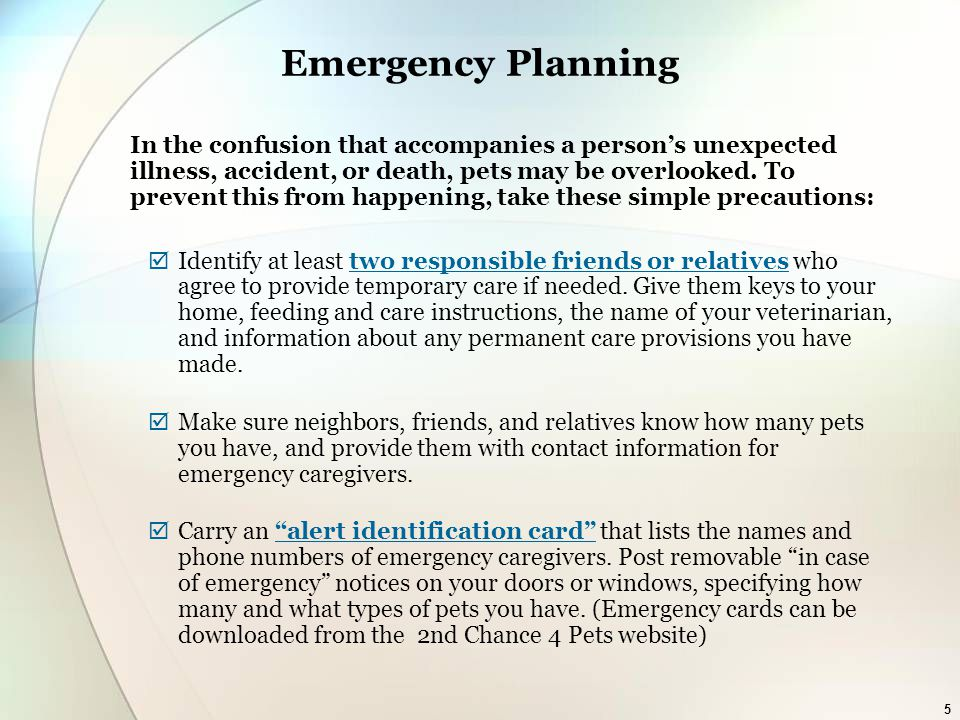 5 Emergency Planning In the confusion that accompanies a person's unexpected illness, accident, or death, pets may be overlooked.