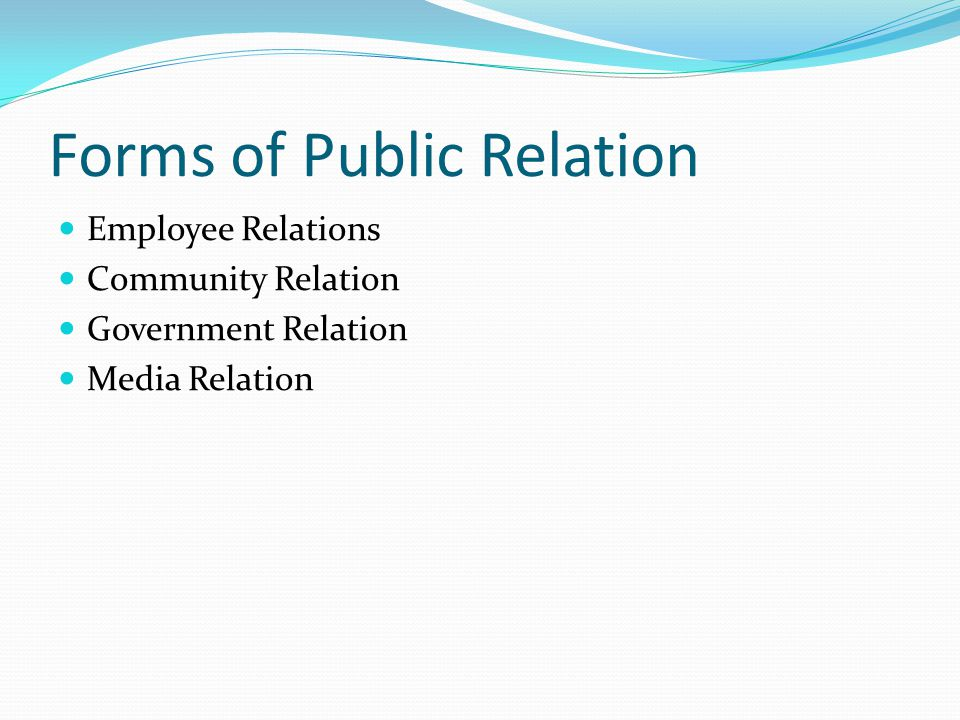 Forms of Public Relation Employee Relations Community Relation Government Relation Media Relation