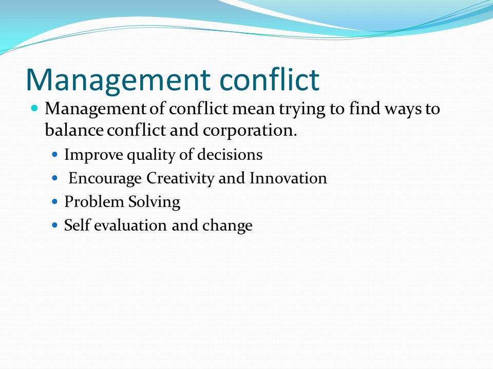 Management conflict Management of conflict mean trying to find ways to balance conflict and corporation.
