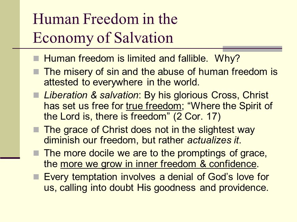Human Freedom in the Economy of Salvation Human freedom is limited and fallible.