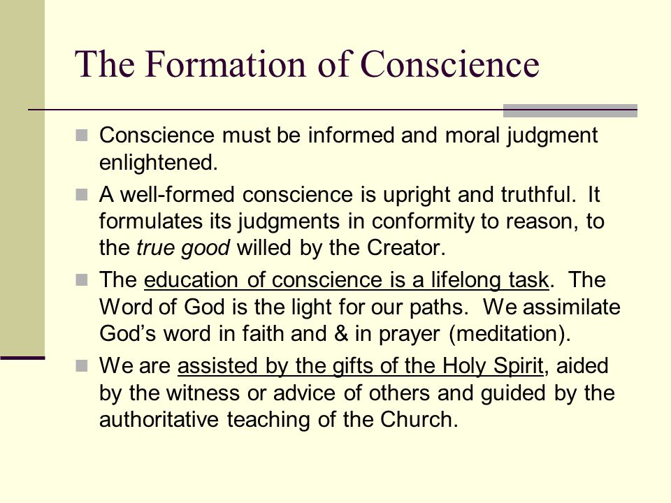 The Formation of Conscience Conscience must be informed and moral judgment enlightened.