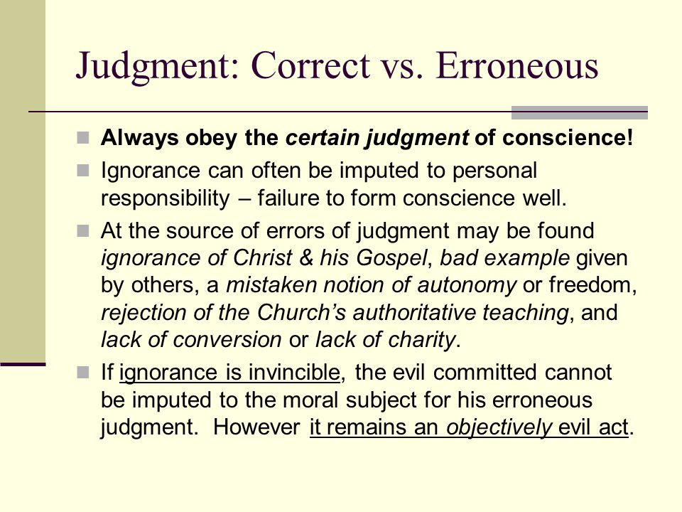 Judgment: Correct vs. Erroneous Always obey the certain judgment of conscience.