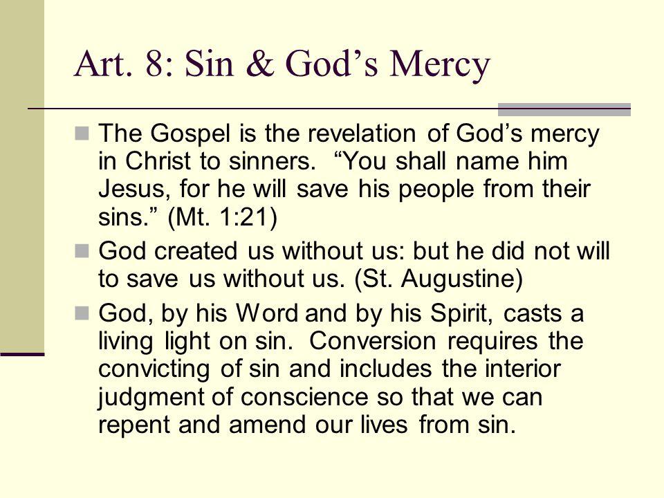 Art. 8: Sin & God's Mercy The Gospel is the revelation of God's mercy in Christ to sinners.