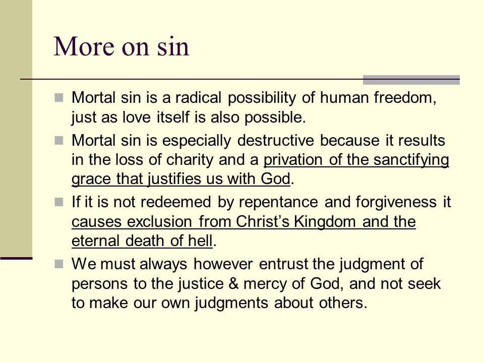 More on sin Mortal sin is a radical possibility of human freedom, just as love itself is also possible.