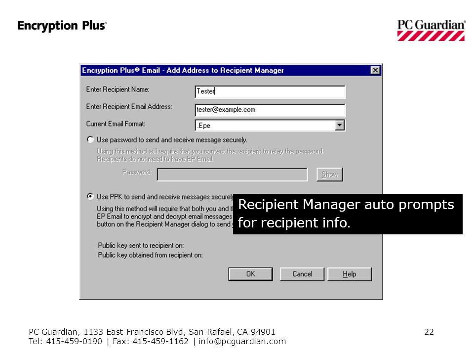 PC Guardian, 1133 East Francisco Blvd, San Rafael, CA 94901 Tel: 415-459-0190 | Fax: 415-459-1162 | info@pcguardian.com 22 Recipient Manager auto prompts for recipient info.