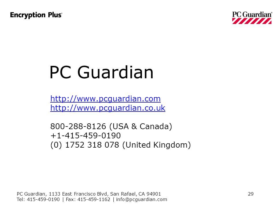 PC Guardian, 1133 East Francisco Blvd, San Rafael, CA 94901 Tel: 415-459-0190 | Fax: 415-459-1162 | info@pcguardian.com 29 PC Guardian http://www.pcguardian.com http://www.pcguardian.co.uk http://www.pcguardian.com http://www.pcguardian.co.uk 800-288-8126 (USA & Canada) +1-415-459-0190 (0) 1752 318 078 (United Kingdom)