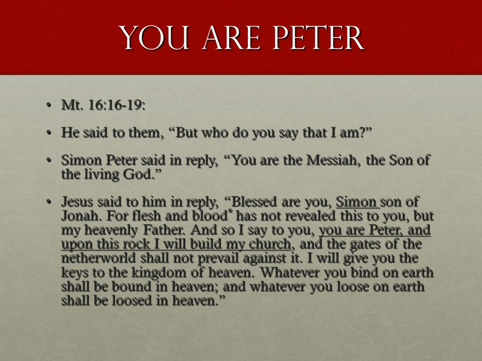 You are peter Mt. 16:16-19:Mt.