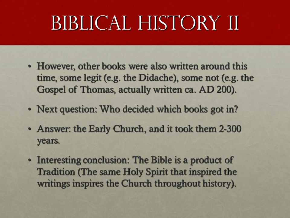 Biblical History II However, other books were also written around this time, some legit (e.g. the Didache), some not (e.g. the Gospel of Thomas, actua