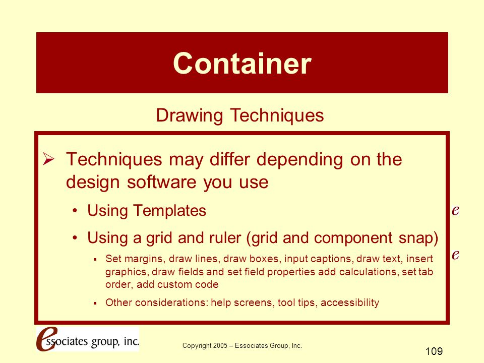 Copyright 2005 – Essociates Group, Inc. 109 Container  Techniques may differ depending on the design software you use Using Templates Using a grid an