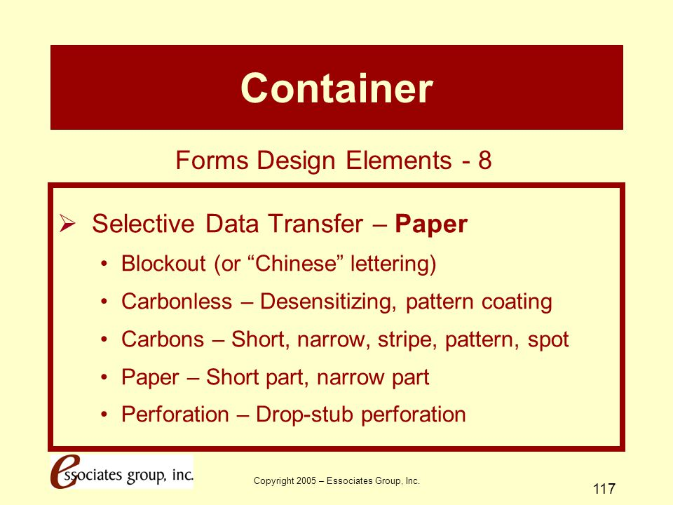 """Copyright 2005 – Essociates Group, Inc. 117 Container  Selective Data Transfer – Paper Blockout (or """"Chinese"""" lettering) Carbonless – Desensitizing,"""
