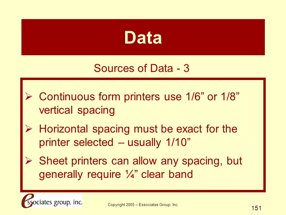 """Copyright 2005 – Essociates Group, Inc. 151 Data  Continuous form printers use 1/6"""" or 1/8"""" vertical spacing  Horizontal spacing must be exact for t"""