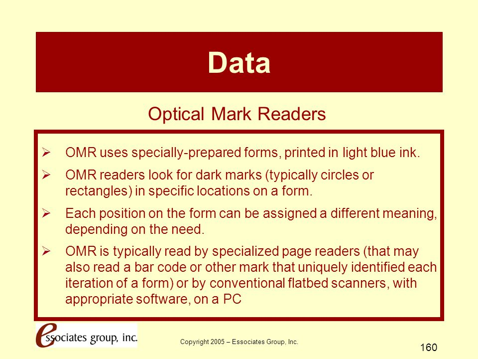 Copyright 2005 – Essociates Group, Inc. 160 Data  OMR uses specially-prepared forms, printed in light blue ink.  OMR readers look for dark marks (ty