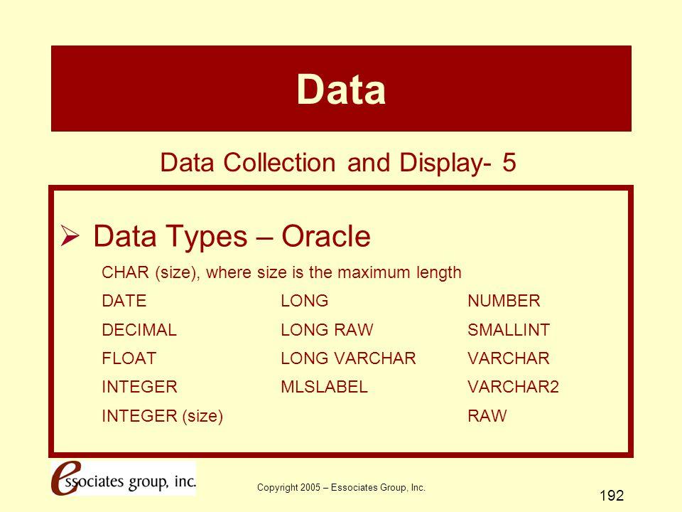 Copyright 2005 – Essociates Group, Inc. 192 Data  Data Types – Oracle CHAR (size), where size is the maximum length DATELONGNUMBER DECIMALLONG RAWSMA