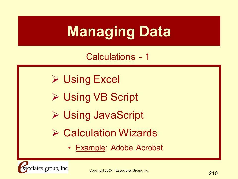 Copyright 2005 – Essociates Group, Inc. 210 Managing Data  Using Excel  Using VB Script  Using JavaScript  Calculation Wizards Example: Adobe Acro