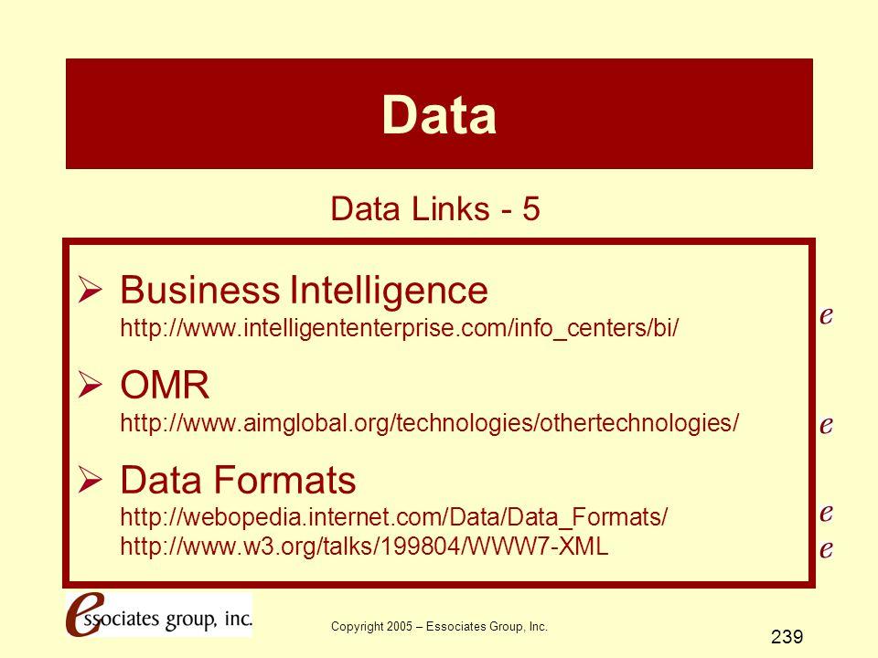 Copyright 2005 – Essociates Group, Inc. 239 Data  Business Intelligence http://www.intelligententerprise.com/info_centers/bi/  OMR http://www.aimglo