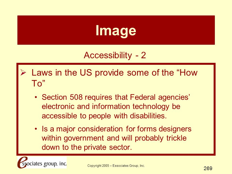 """Copyright 2005 – Essociates Group, Inc. 269 Image  Laws in the US provide some of the """"How To"""" Section 508 requires that Federal agencies' electronic"""
