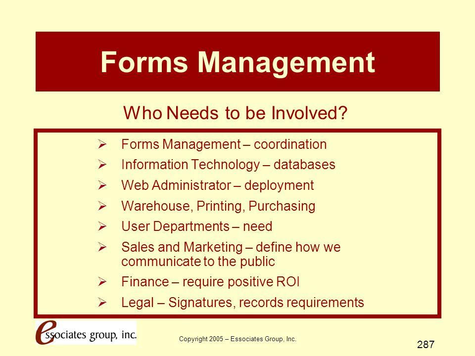 Copyright 2005 – Essociates Group, Inc. 287 Forms Management  Forms Management – coordination  Information Technology – databases  Web Administrato
