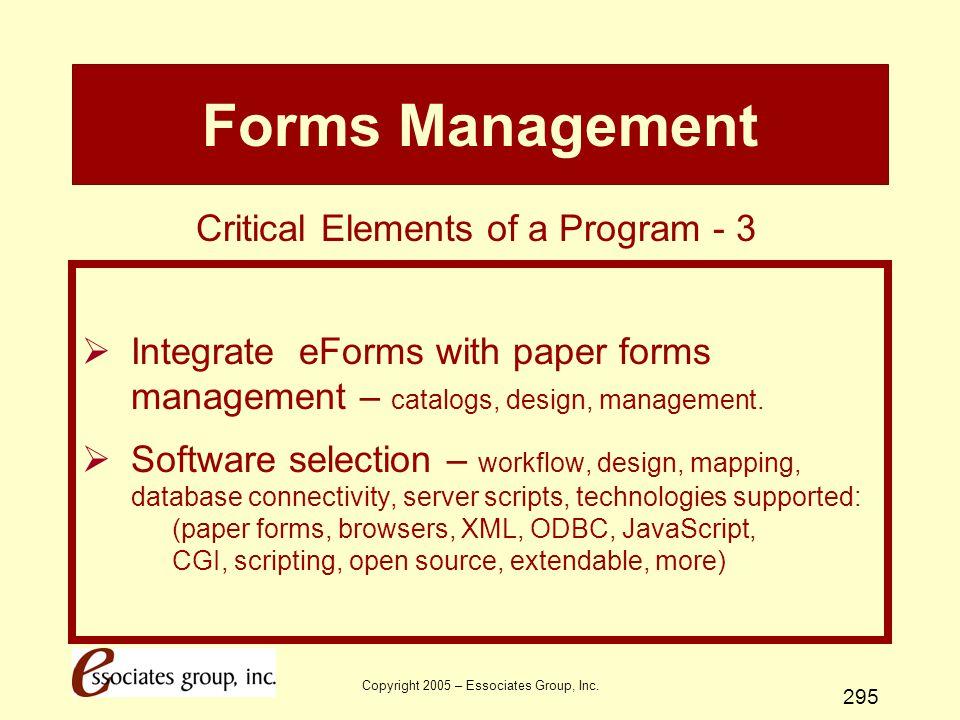 Copyright 2005 – Essociates Group, Inc. 295 Forms Management  Integrate eForms with paper forms management – catalogs, design, management.  Software