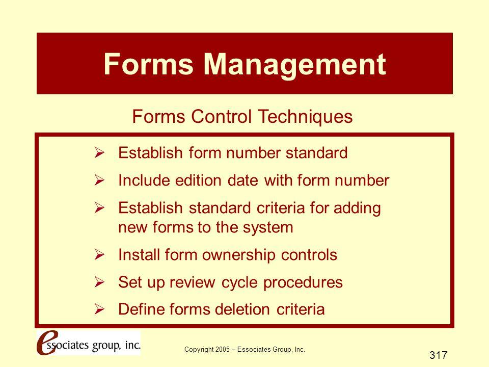 Copyright 2005 – Essociates Group, Inc. 317 Forms Management  Establish form number standard  Include edition date with form number  Establish stan