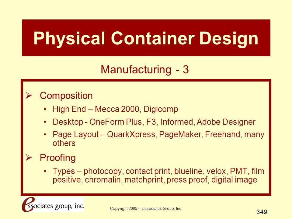 Copyright 2005 – Essociates Group, Inc. 349 Physical Container Design  Composition High End – Mecca 2000, Digicomp Desktop - OneForm Plus, F3, Inform