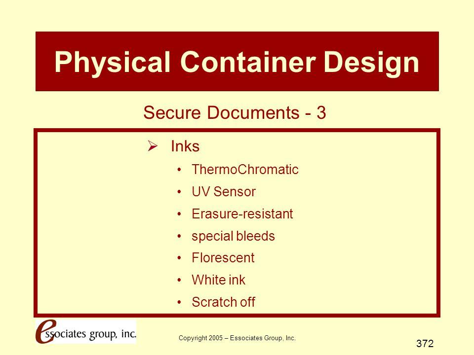 Copyright 2005 – Essociates Group, Inc. 372 Physical Container Design  Inks ThermoChromatic UV Sensor Erasure-resistant special bleeds Florescent Whi
