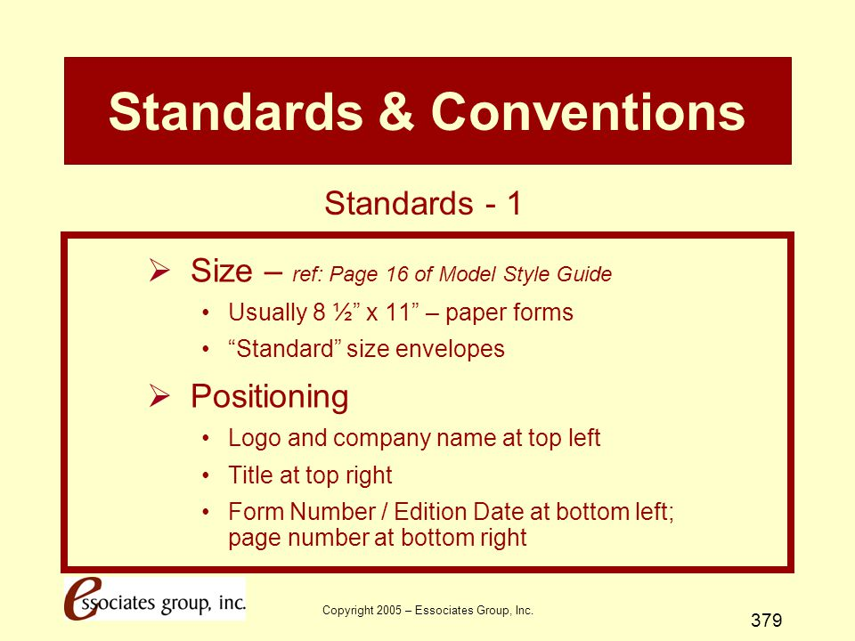 """Copyright 2005 – Essociates Group, Inc. 379 Standards & Conventions  Size – ref: Page 16 of Model Style Guide Usually 8 ½"""" x 11"""" – paper forms """"Stand"""