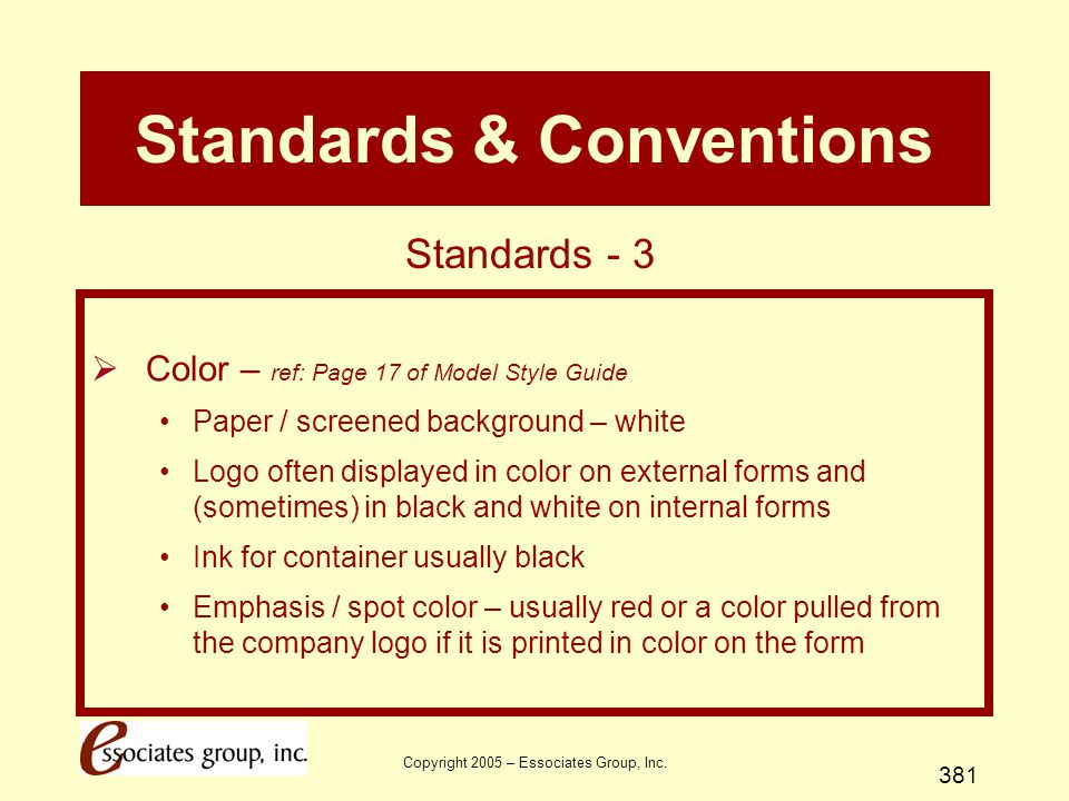 Copyright 2005 – Essociates Group, Inc. 381 Standards & Conventions  Color – ref: Page 17 of Model Style Guide Paper / screened background – white Lo