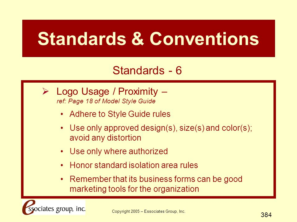 Copyright 2005 – Essociates Group, Inc. 384 Standards & Conventions  Logo Usage / Proximity – ref: Page 18 of Model Style Guide Adhere to Style Guide